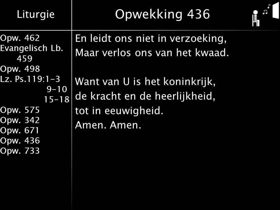 Liturgie Opw. 462 Evangelisch Lb. 459 Opw. 498 Lz. Ps.119:1-3 9-10 15-18 Opw. 575 Opw. 342 Opw. 671 Opw. 436 Opw. 733 En leidt ons niet in verzoeking,