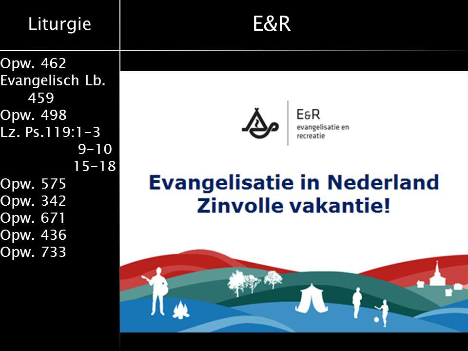 Liturgie Opw. 462 Evangelisch Lb. 459 Opw. 498 Lz. Ps.119:1-3 9-10 15-18 Opw. 575 Opw. 342 Opw. 671 Opw. 436 Opw. 733 E&R