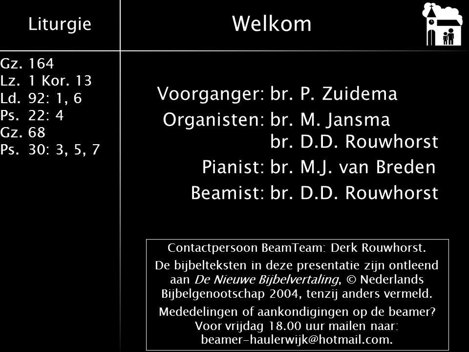 Liturgie Gz.164 Lz.1 Kor. 13 Ld.92: 1, 6 Ps.22: 4 Gz.68 Ps.30: 3, 5, 7 Voorganger:br. P. Zuidema Organisten:br. M. Jansma br. D.D. Rouwhorst Pianist:b