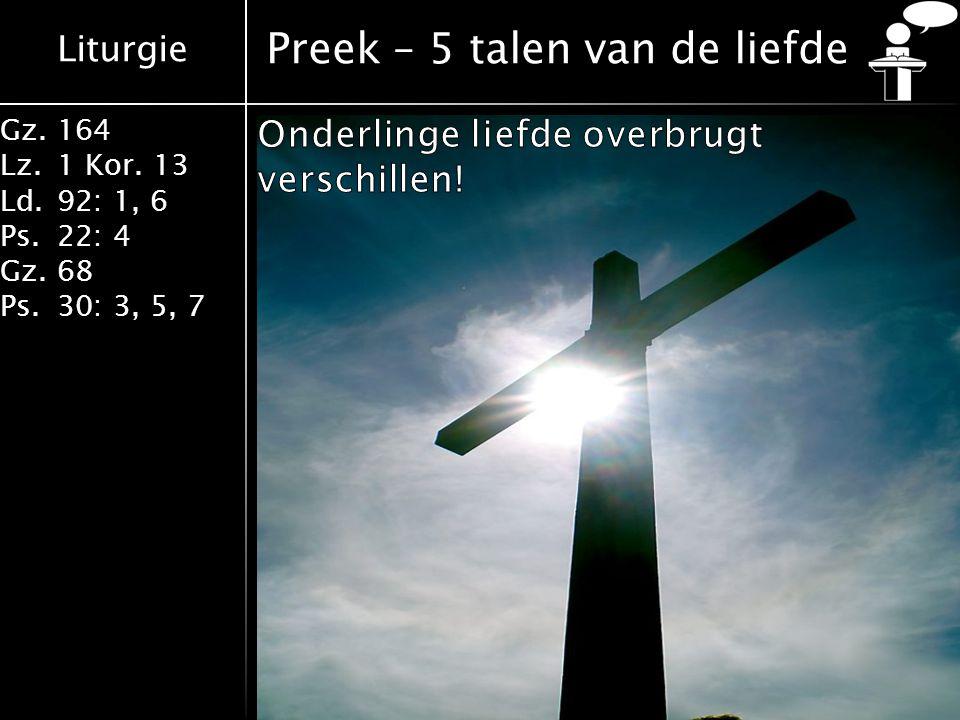 Liturgie Gz.164 Lz.1 Kor. 13 Ld.92: 1, 6 Ps.22: 4 Gz.68 Ps.30: 3, 5, 7 Preek – 5 talen van de liefde