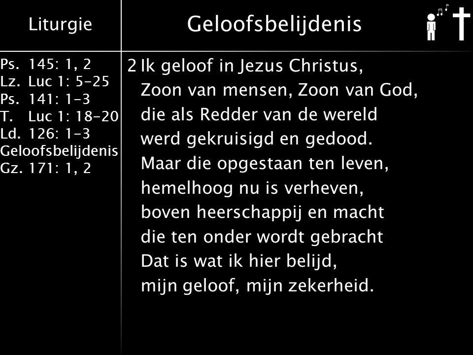 Liturgie Ps.145: 1, 2 Lz.Luc 1: 5-25 Ps.141: 1-3 T.Luc 1: 18-20 Ld.126: 1-3 Geloofsbelijdenis Gz.171: 1, 2 3Ik geloof in God de Trooster, die van oudsher, wereldwijd, overal zijn volk vergadert en tot dienen toebereidt.
