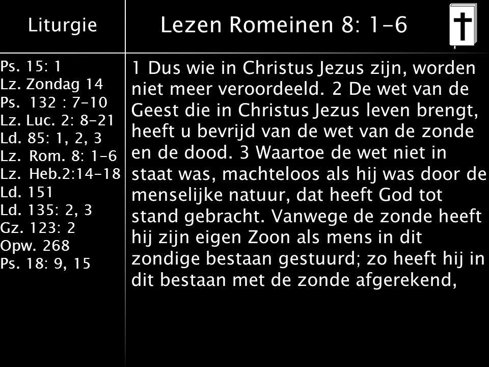 Liturgie Ps. 15: 1 Lz. Zondag 14 Ps.132 : 7-10 Lz.