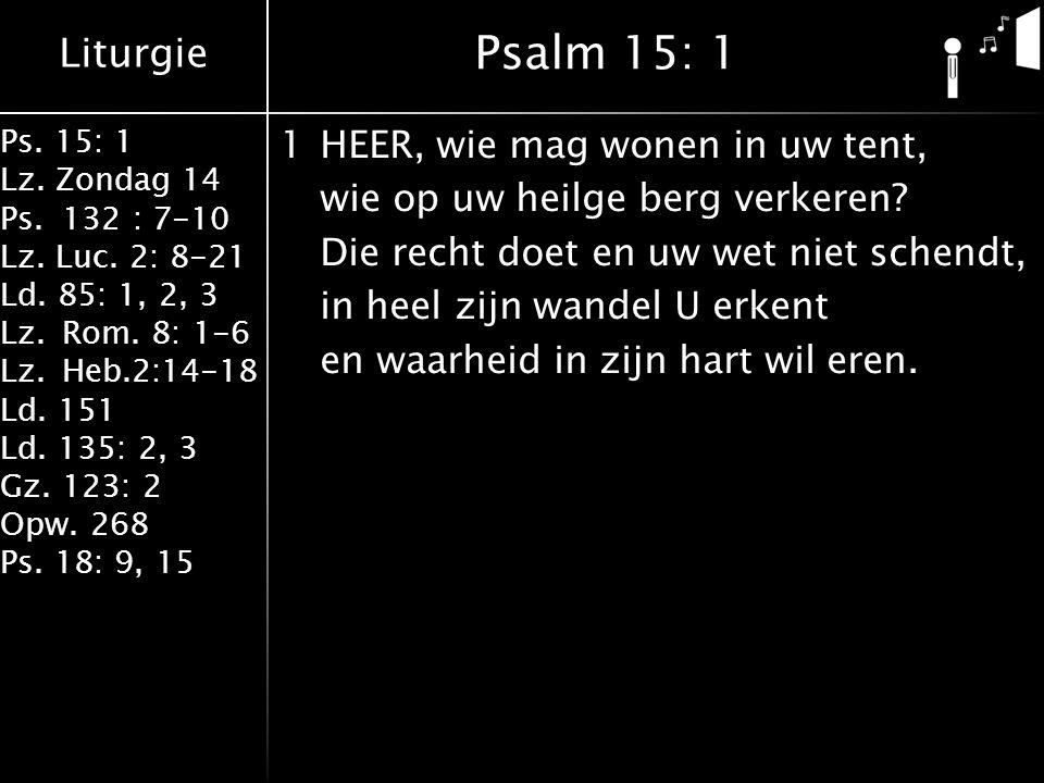 Liturgie Ps.15: 1 Lz. Zondag 14 Ps.132 : 7-10 Lz.