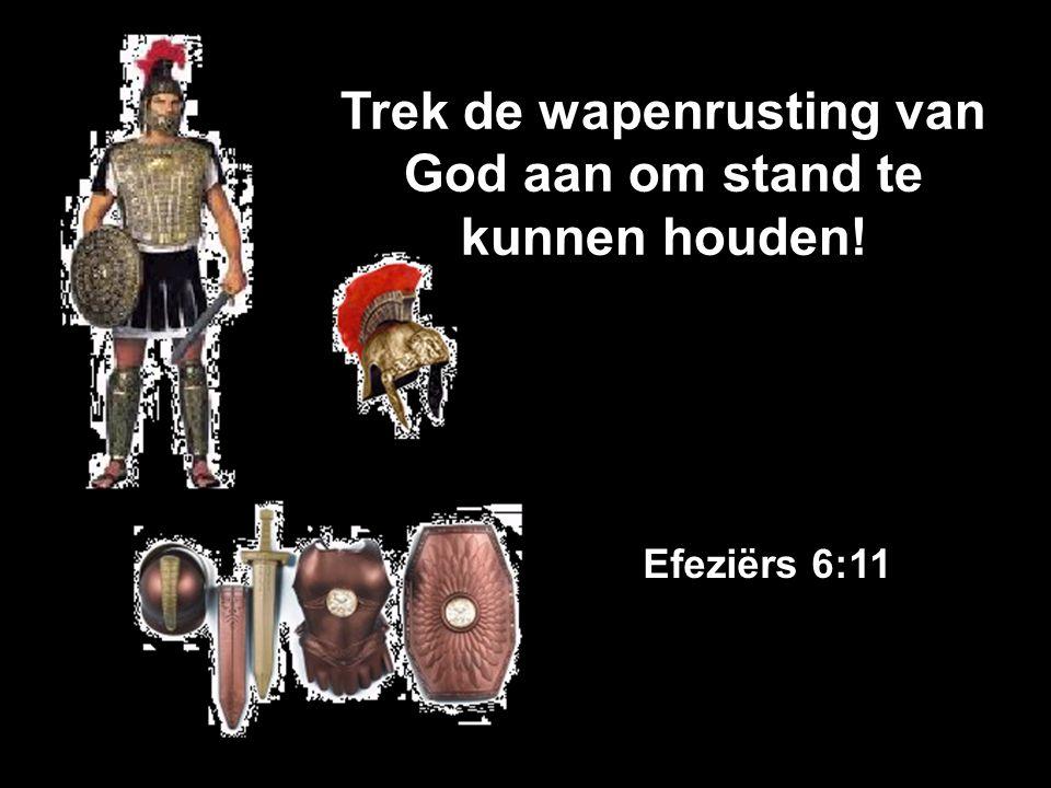 Trek de wapenrusting van God aan om stand te kunnen houden! Efeziërs 6:11