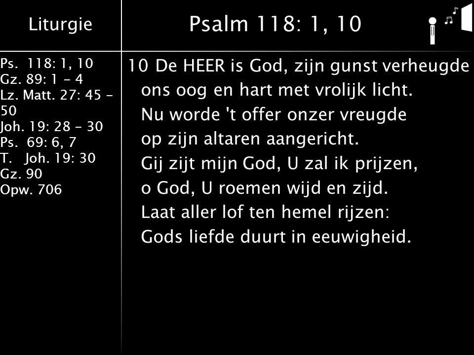 Liturgie Ps.118: 1, 10 Gz. 89: 1 - 4 Lz. Matt. 27: 45 - 50 Joh.