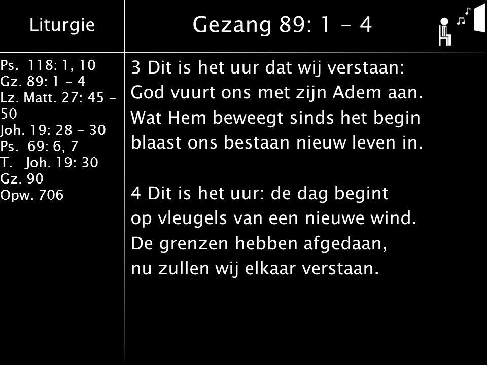 Liturgie Ps. 118: 1, 10 Gz. 89: 1 - 4 Lz. Matt.