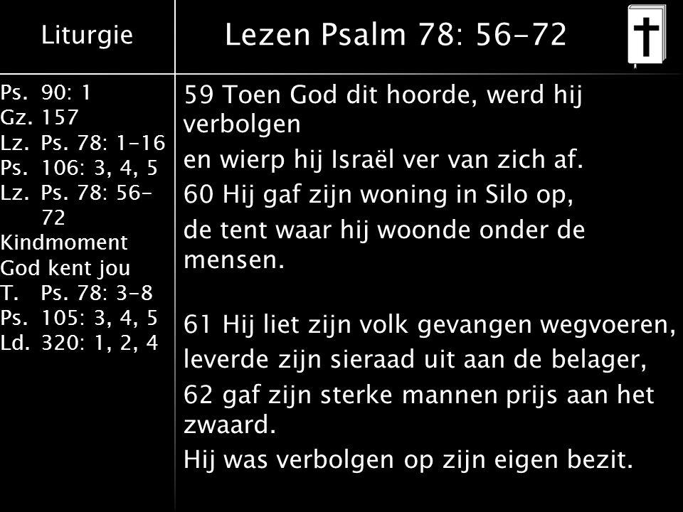Liturgie Ps.90: 1 Gz.157 Lz.Ps.78: 1-16 Ps.106: 3, 4, 5 Lz.Ps.