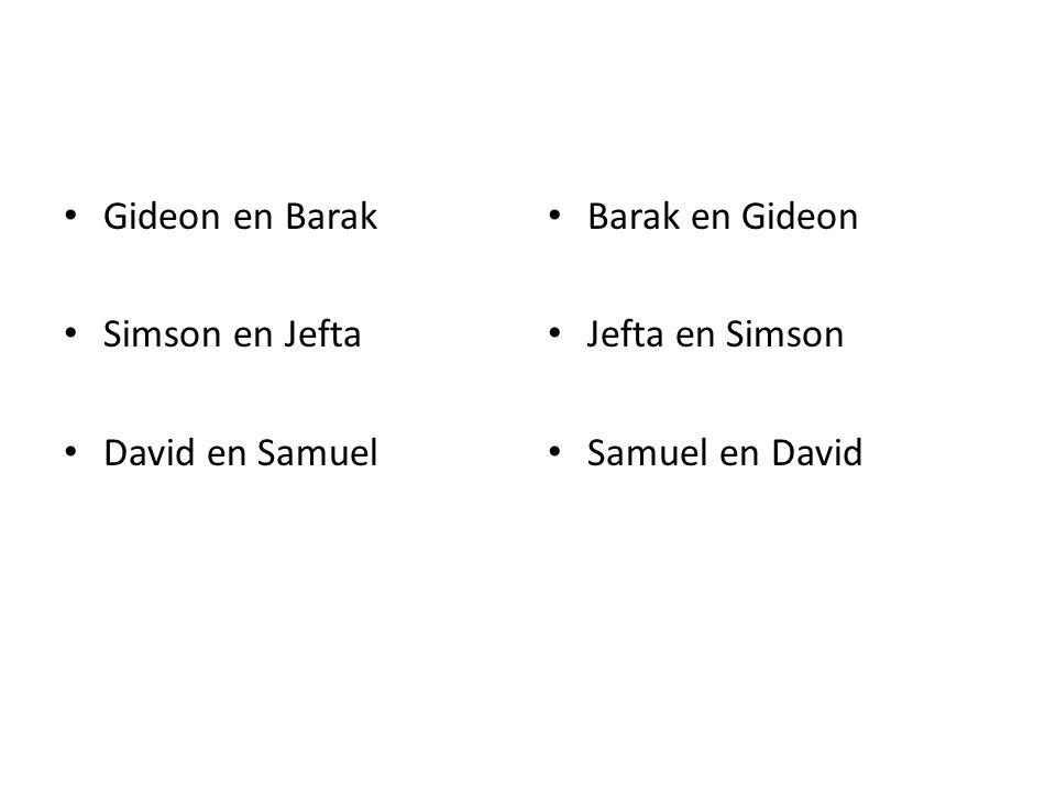 Gideon en Barak Simson en Jefta David en Samuel Barak en Gideon Jefta en Simson Samuel en David