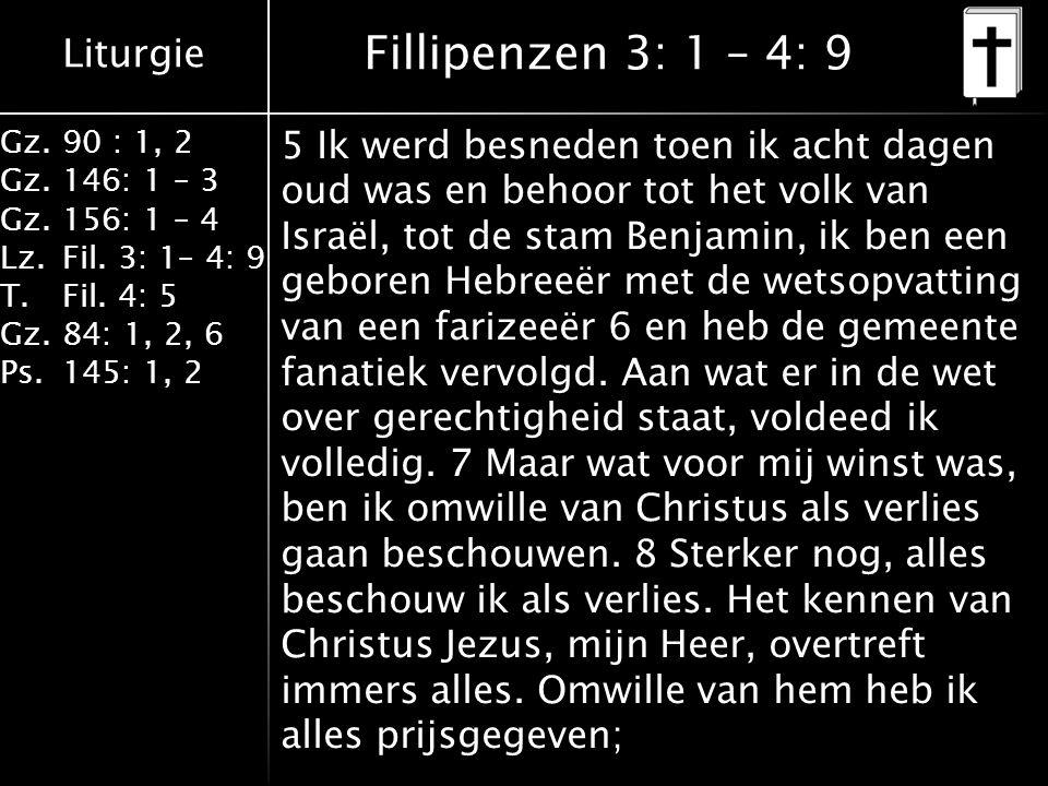 Liturgie Gz.90 : 1, 2 Gz.146: 1 – 3 Gz.156: 1 – 4 Lz.Fil. 3: 1– 4: 9 T.Fil. 4: 5 Gz.84: 1, 2, 6 Ps.145: 1, 2 Fillipenzen 3: 1 – 4: 9 5 Ik werd besnede