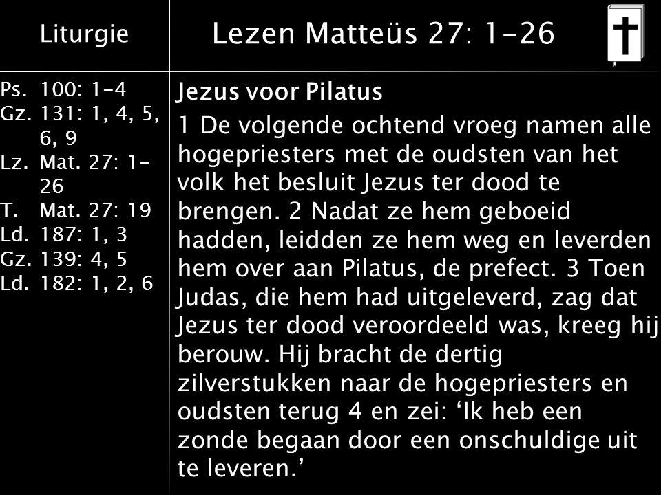 Liturgie Ps.100: 1-4 Gz.131: 1, 4, 5, 6, 9 Lz.Mat.