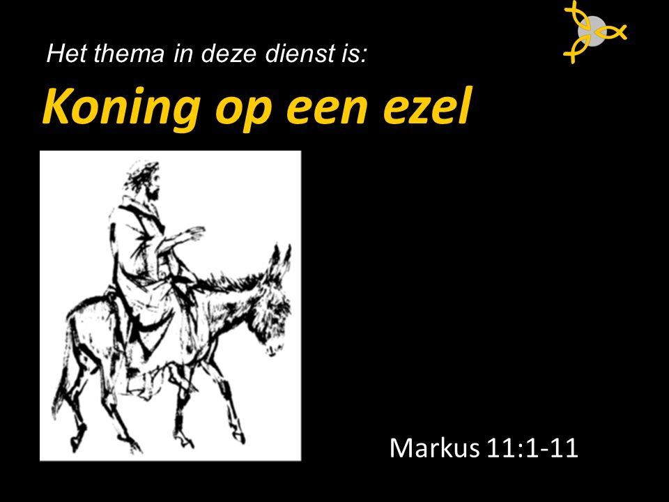 Koning op een ezel Markus 11:1-11 Het thema in deze dienst is:
