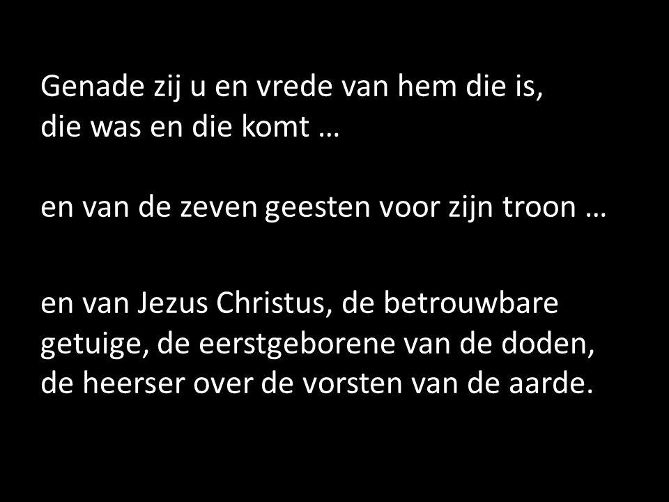 en van Jezus Christus, de betrouwbare getuige, de eerstgeborene van de doden, de heerser over de vorsten van de aarde.