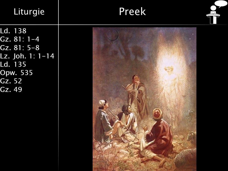 Liturgie Ld.138 Gz.81: 1-4 Gz.81: 5-8 Lz.Joh. 1: 1-14 Ld.135 Opw.535 Gz.52 Gz.49 Preek