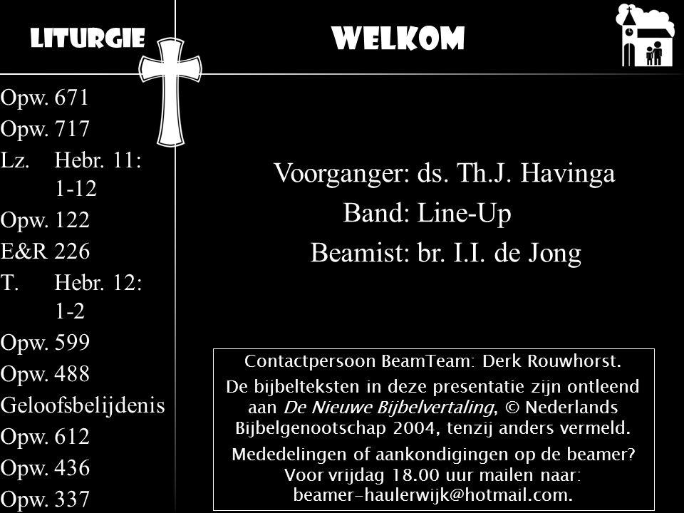 Liturgie Opw.671 Opw.717 Lz.Hebr. 11: 1-12 Opw.122 E&R226 T.Hebr. 12: 1-2 Opw.599 Opw.488 Geloofsbelijdenis Opw.612 Opw.436 Opw.337 Voorganger:ds. Th.