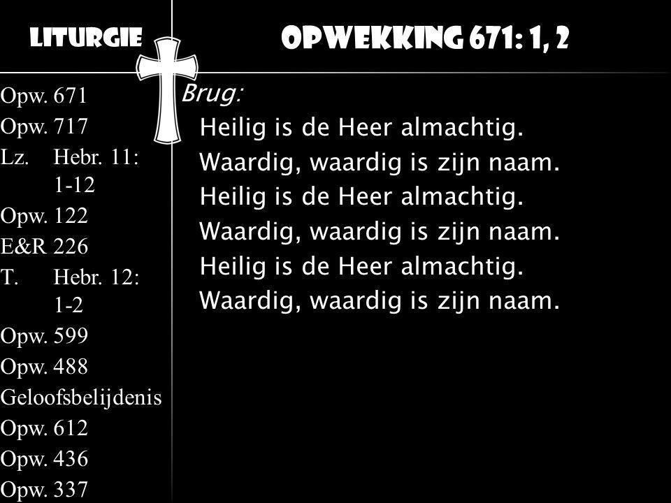 Liturgie Opw.671 Opw.717 Lz.Hebr. 11: 1-12 Opw.122 E&R226 T.Hebr. 12: 1-2 Opw.599 Opw.488 Geloofsbelijdenis Opw.612 Opw.436 Opw.337 Brug: Heilig is de