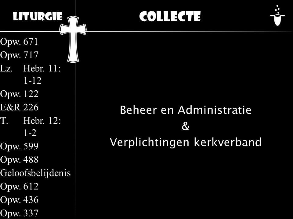Liturgie Opw.671 Opw.717 Lz.Hebr. 11: 1-12 Opw.122 E&R226 T.Hebr. 12: 1-2 Opw.599 Opw.488 Geloofsbelijdenis Opw.612 Opw.436 Opw.337 Collecte Beheer en