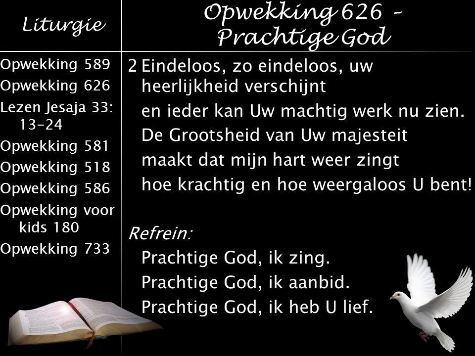 Liturgie Opwekking 589 Opwekking 626 Lezen Jesaja 33: 13-24 Opwekking 581 Opwekking 518 Opwekking 586 Opwekking voor kids 180 Opwekking 733 2Eindeloos