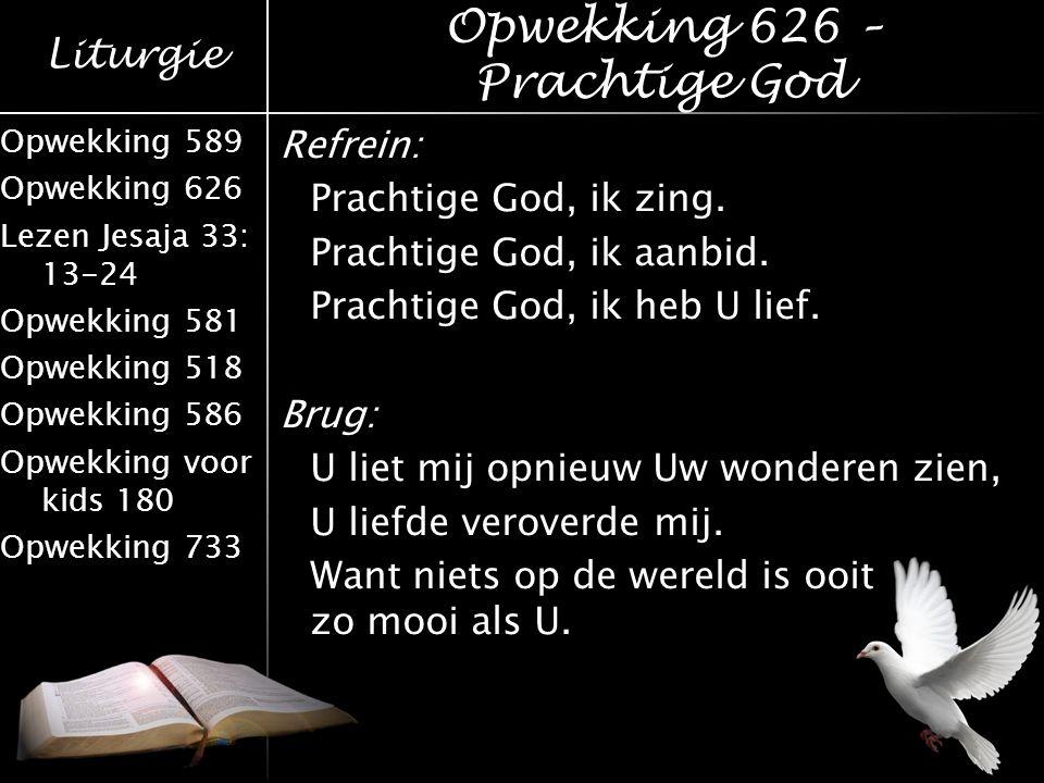 Liturgie Opwekking 589 Opwekking 626 Lezen Jesaja 33: 13-24 Opwekking 581 Opwekking 518 Opwekking 586 Opwekking voor kids 180 Opwekking 733 Refrein: P