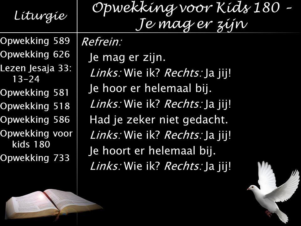 Liturgie Opwekking 589 Opwekking 626 Lezen Jesaja 33: 13-24 Opwekking 581 Opwekking 518 Opwekking 586 Opwekking voor kids 180 Opwekking 733 Refrein: J