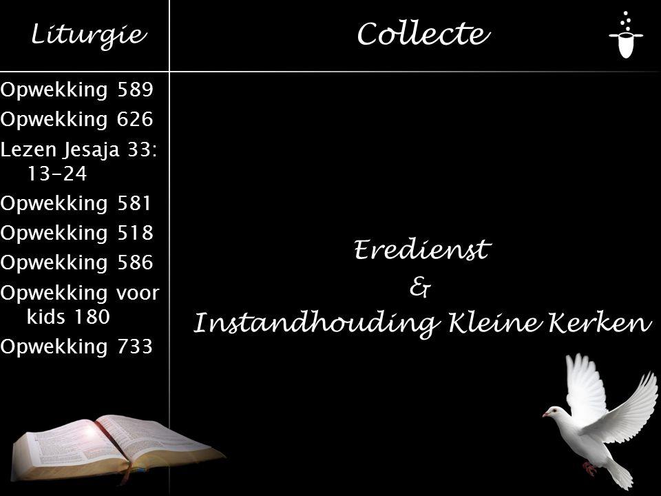 Liturgie Opwekking 589 Opwekking 626 Lezen Jesaja 33: 13-24 Opwekking 581 Opwekking 518 Opwekking 586 Opwekking voor kids 180 Opwekking 733 Collecte E