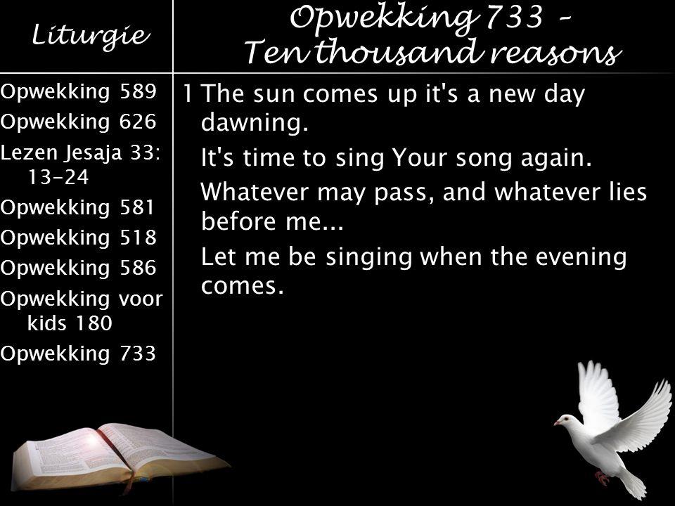 Liturgie Opwekking 589 Opwekking 626 Lezen Jesaja 33: 13-24 Opwekking 581 Opwekking 518 Opwekking 586 Opwekking voor kids 180 Opwekking 733 1The sun c