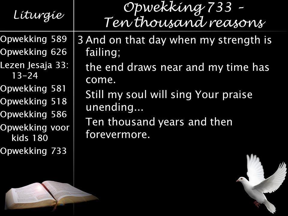 Liturgie Opwekking 589 Opwekking 626 Lezen Jesaja 33: 13-24 Opwekking 581 Opwekking 518 Opwekking 586 Opwekking voor kids 180 Opwekking 733 3And on th