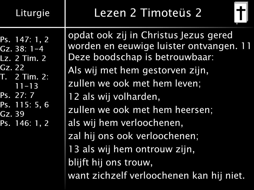 Liturgie Ps.147: 1, 2 Gz.38: 1-4 Lz.2 Tim.2 Gz.22 T.2 Tim.