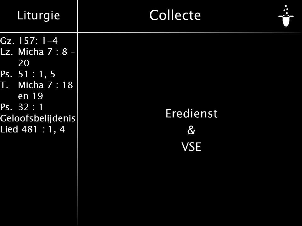 Liturgie Gz.157: 1-4 Lz.Micha 7 : 8 – 20 Ps.51 : 1, 5 T.Micha 7 : 18 en 19 Ps.32 : 1 Geloofsbelijdenis Lied 481 : 1, 4 Collecte Eredienst & VSE