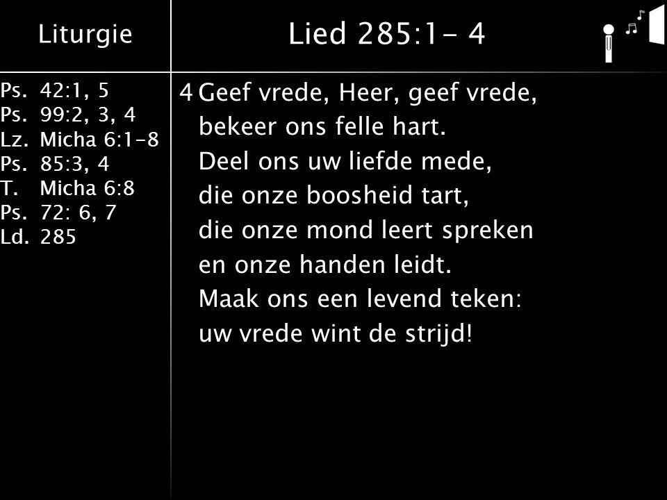 Liturgie Ps.42:1, 5 Ps.99:2, 3, 4 Lz.Micha 6:1-8 Ps.