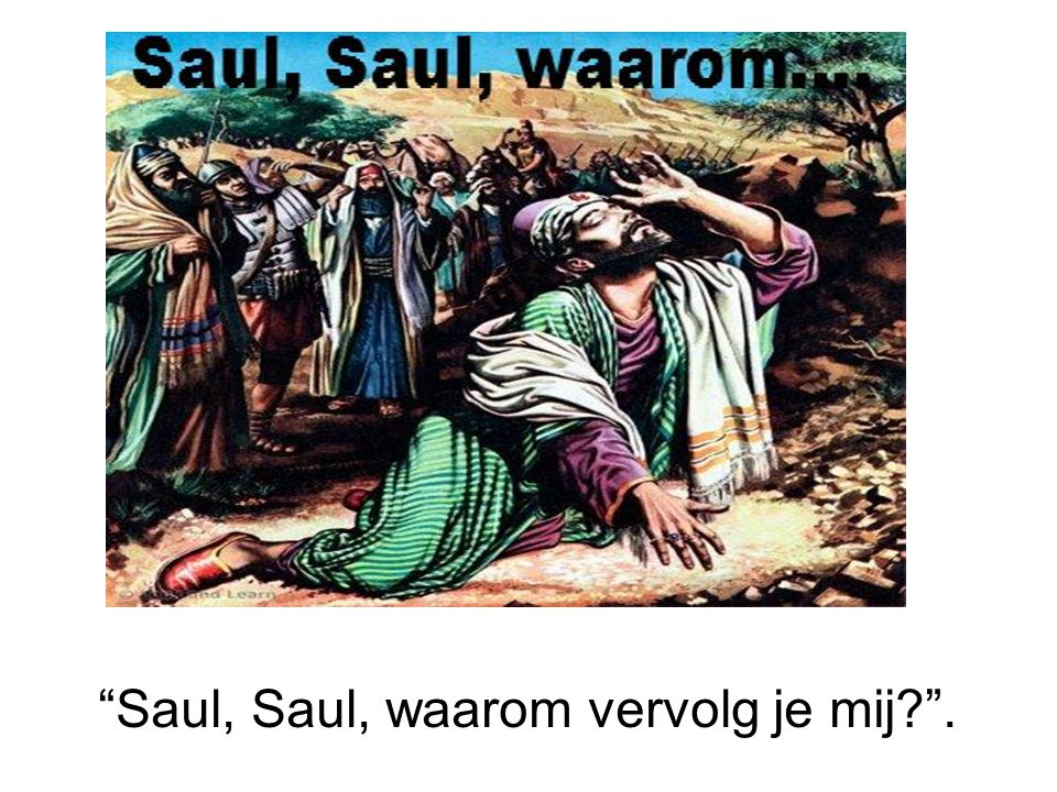 """""""Saul, Saul, waarom vervolg je mij?""""."""