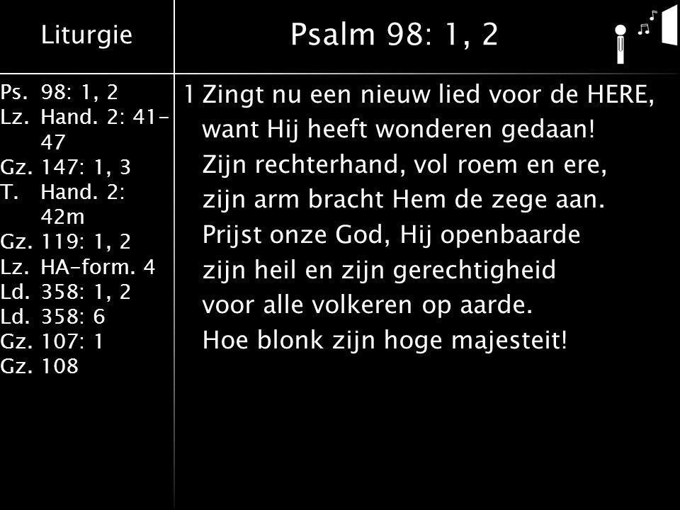 Liturgie Ps.98: 1, 2 Lz.Hand. 2: 41- 47 Gz.147: 1, 3 T.Hand. 2: 42m Gz.119: 1, 2 Lz.HA-form. 4 Ld.358: 1, 2 Ld.358: 6 Gz.107: 1 Gz.108 1Zingt nu een n