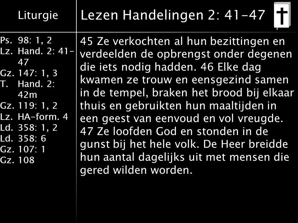 Liturgie Ps.98: 1, 2 Lz.Hand. 2: 41- 47 Gz.147: 1, 3 T.Hand. 2: 42m Gz.119: 1, 2 Lz.HA-form. 4 Ld.358: 1, 2 Ld.358: 6 Gz.107: 1 Gz.108 Lezen Handeling