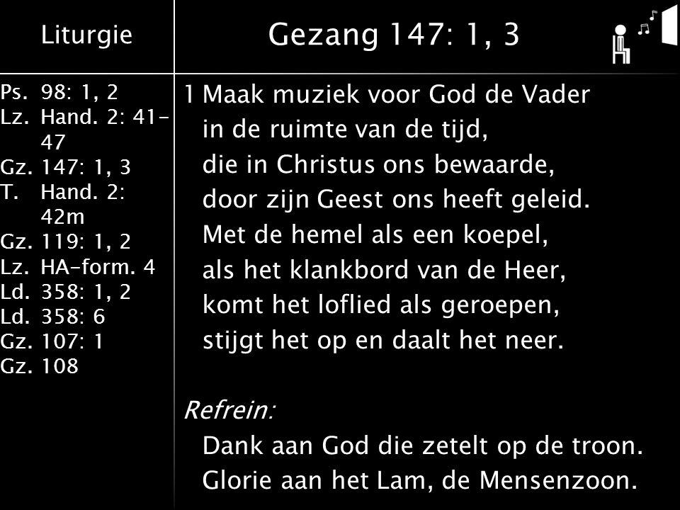 Liturgie Ps.98: 1, 2 Lz.Hand. 2: 41- 47 Gz.147: 1, 3 T.Hand. 2: 42m Gz.119: 1, 2 Lz.HA-form. 4 Ld.358: 1, 2 Ld.358: 6 Gz.107: 1 Gz.108 1Maak muziek vo