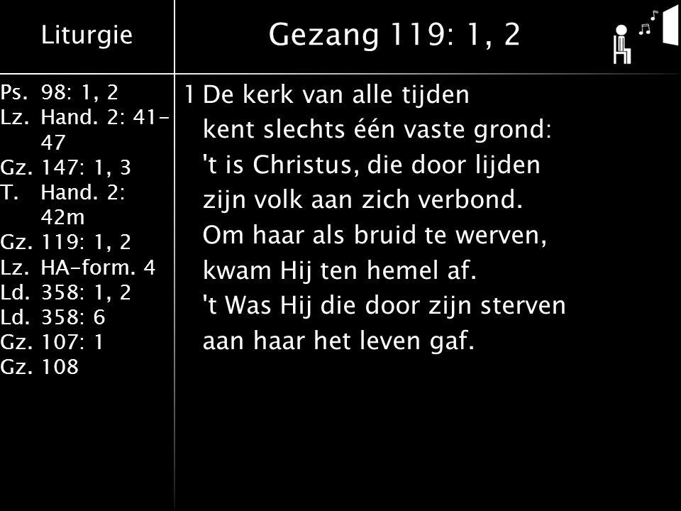 Liturgie Ps.98: 1, 2 Lz.Hand. 2: 41- 47 Gz.147: 1, 3 T.Hand. 2: 42m Gz.119: 1, 2 Lz.HA-form. 4 Ld.358: 1, 2 Ld.358: 6 Gz.107: 1 Gz.108 1De kerk van al