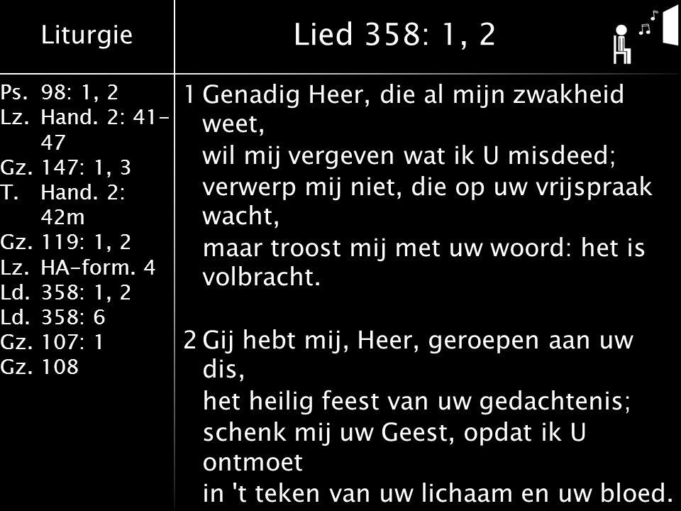 Liturgie Ps.98: 1, 2 Lz.Hand. 2: 41- 47 Gz.147: 1, 3 T.Hand. 2: 42m Gz.119: 1, 2 Lz.HA-form. 4 Ld.358: 1, 2 Ld.358: 6 Gz.107: 1 Gz.108 1Genadig Heer,