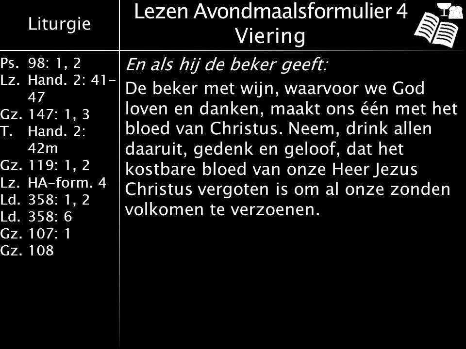 Liturgie Ps.98: 1, 2 Lz.Hand. 2: 41- 47 Gz.147: 1, 3 T.Hand. 2: 42m Gz.119: 1, 2 Lz.HA-form. 4 Ld.358: 1, 2 Ld.358: 6 Gz.107: 1 Gz.108 Lezen Avondmaal