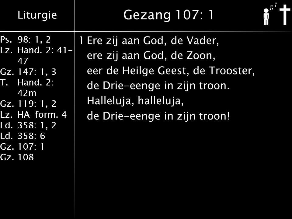 Liturgie Ps.98: 1, 2 Lz.Hand. 2: 41- 47 Gz.147: 1, 3 T.Hand. 2: 42m Gz.119: 1, 2 Lz.HA-form. 4 Ld.358: 1, 2 Ld.358: 6 Gz.107: 1 Gz.108 1Ere zij aan Go