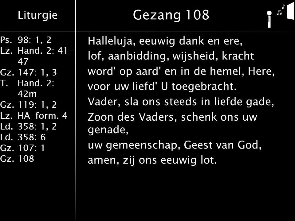 Liturgie Ps.98: 1, 2 Lz.Hand. 2: 41- 47 Gz.147: 1, 3 T.Hand. 2: 42m Gz.119: 1, 2 Lz.HA-form. 4 Ld.358: 1, 2 Ld.358: 6 Gz.107: 1 Gz.108 Halleluja, eeuw