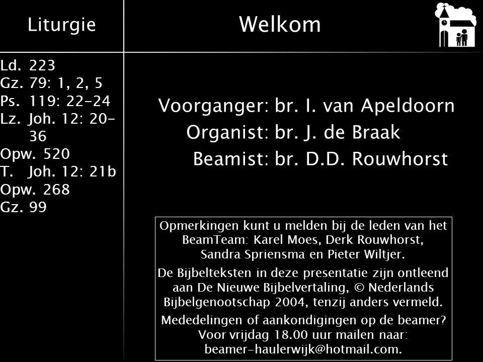 Liturgie Ld.223 Gz.79: 1, 2, 5 Ps.119: 22-24 Lz.Joh. 12: 20- 36 Opw.520 T.Joh. 12: 21b Opw.268 Gz.99 Voorganger:br. I. van Apeldoorn Organist:br. J. d
