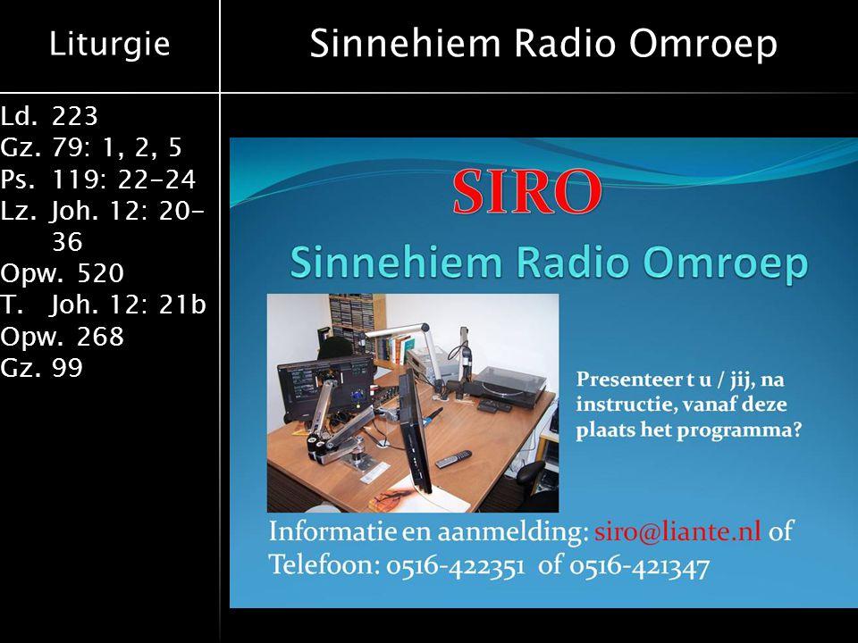 Liturgie Ld.223 Gz.79: 1, 2, 5 Ps.119: 22-24 Lz.Joh. 12: 20- 36 Opw.520 T.Joh. 12: 21b Opw.268 Gz.99 Sinnehiem Radio Omroep