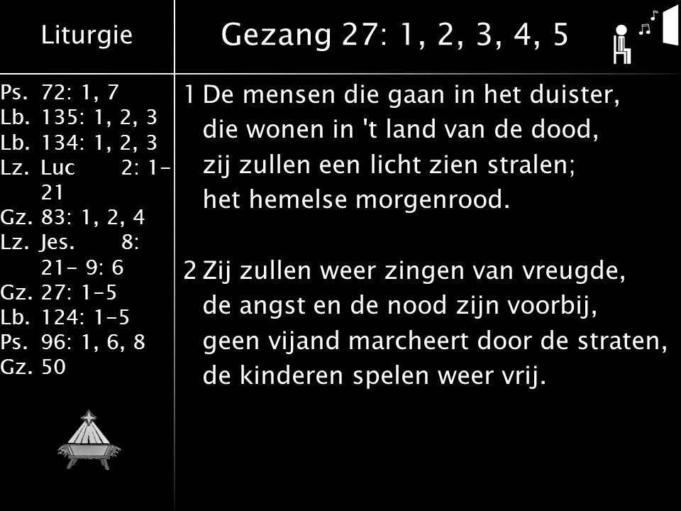 Liturgie Ps.72: 1, 7 Lb.135: 1, 2, 3 Lb.134: 1, 2, 3 Lz.Luc2: 1- 21 Gz.83: 1, 2, 4 Lz.Jes.8: 21- 9: 6 Gz.27: 1-5 Lb.124: 1-5 Ps.96: 1, 6, 8 Gz.50 1De