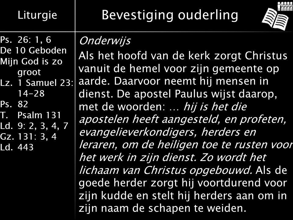Liturgie Ps.26: 1, 6 De 10 Geboden Mijn God is zo groot Lz.1 Samuel 23: 14-28 Ps.82 T.Psalm 131 Ld.9: 2, 3, 4, 7 Gz.131: 3, 4 Ld.443 Bevestiging ouderling Onderwijs Als het hoofd van de kerk zorgt Christus vanuit de hemel voor zijn gemeente op aarde.