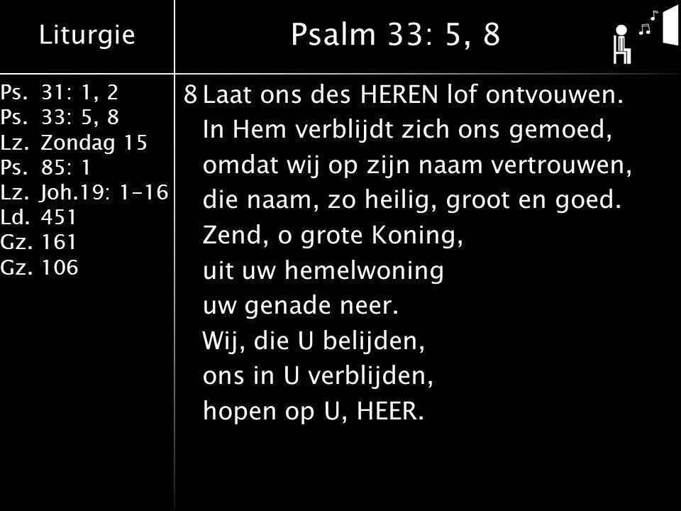 Liturgie Ps.31: 1, 2 Ps. 33: 5, 8 Lz.Zondag 15 Ps.85: 1 Lz.Joh.19: 1-16 Ld.451 Gz.161 Gz.106 8Laat ons des HEREN lof ontvouwen. In Hem verblijdt zich