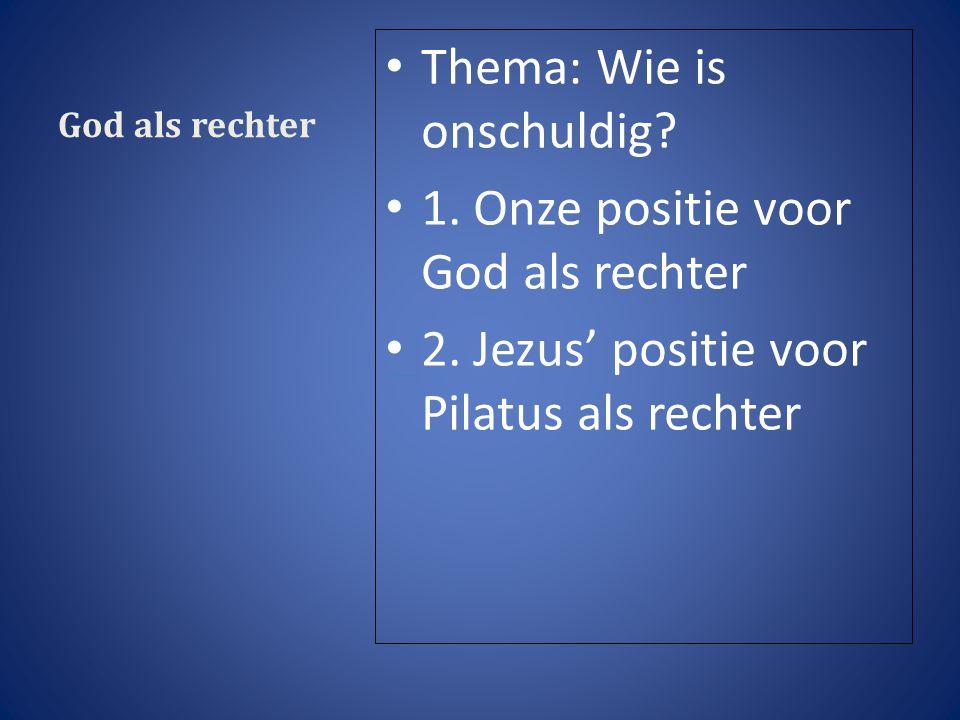God als rechter Thema: Wie is onschuldig. 1. Onze positie voor God als rechter 2.