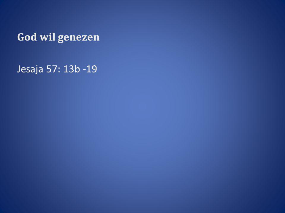 God wil genezen Jesaja 57: 13b -19
