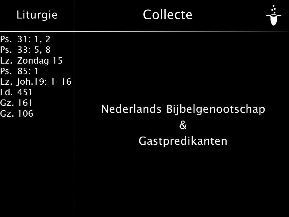 Liturgie Ps.31: 1, 2 Ps. 33: 5, 8 Lz.Zondag 15 Ps.85: 1 Lz.Joh.19: 1-16 Ld.451 Gz.161 Gz.106 Collecte Nederlands Bijbelgenootschap & Gastpredikanten