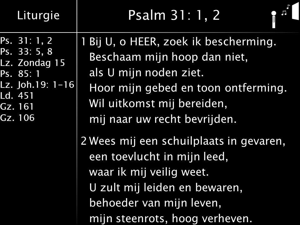 Liturgie Ps.31: 1, 2 Ps. 33: 5, 8 Lz.Zondag 15 Ps.85: 1 Lz.Joh.19: 1-16 Ld.451 Gz.161 Gz.106