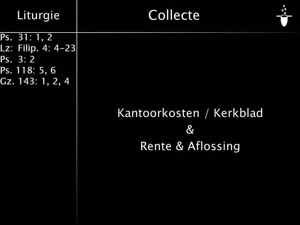 Liturgie Ps.31: 1, 2 Lz:Filip. 4: 4-23 Ps.3: 2 Ps. 118: 5, 6 Gz. 143: 1, 2, 4 Collecte Kantoorkosten / Kerkblad & Rente & Aflossing