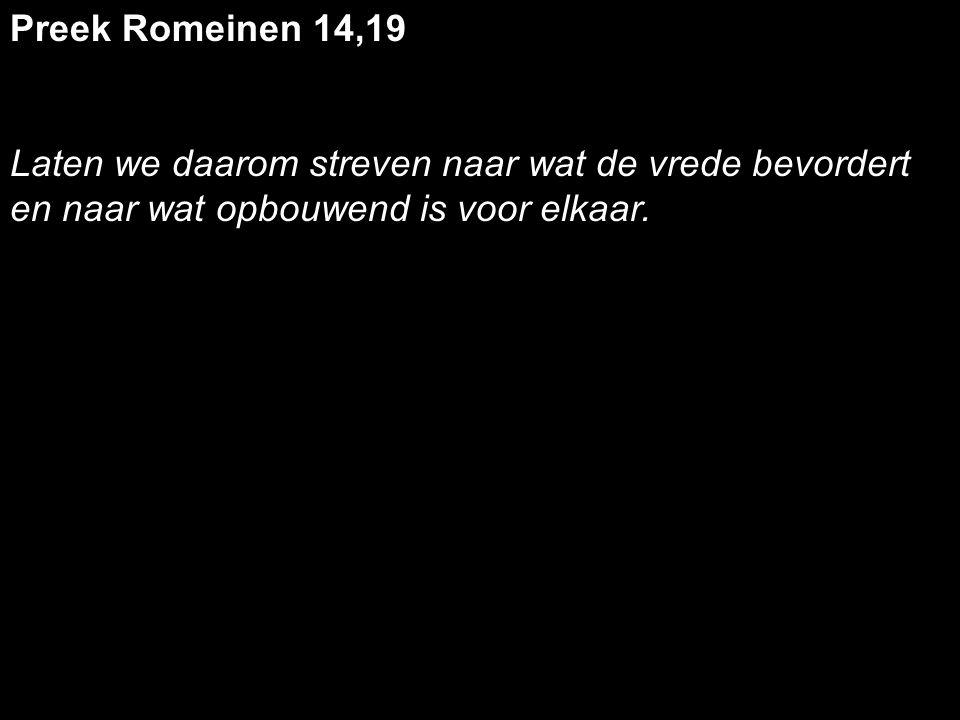 Preek Romeinen 14,19 Laten we daarom streven naar wat de vrede bevordert en naar wat opbouwend is voor elkaar.