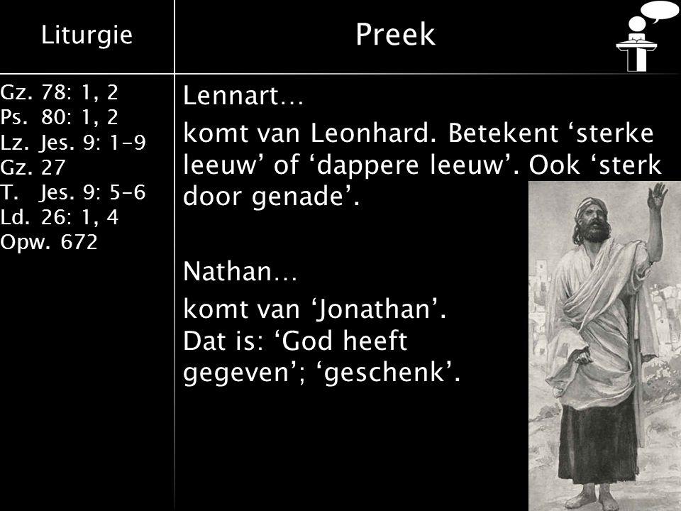 Liturgie Gz.78: 1, 2 Ps.80: 1, 2 Lz.Jes. 9: 1-9 Gz.27 T.Jes. 9: 5-6 Ld.26: 1, 4 Opw.672 Preek Lennart… komt van Leonhard. Betekent 'sterke leeuw' of '